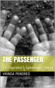 The Passenger by Vrinda Pendred (A Tourette's Syndrome Story)